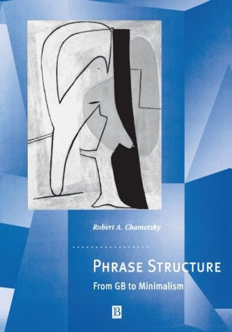 Phrase Structure: From GB to Minimalism (Generative Syntax)