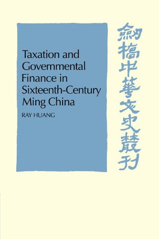 Taxation and Governmental Finance in Sixteenth-Century Ming China (Cambridge Studies in Chinese History, Literature and Institutions)