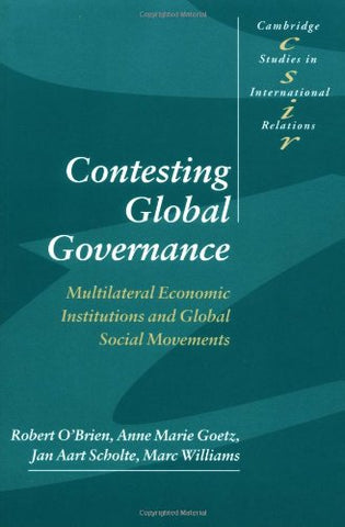 Contesting Global Governance: Multilateral Economic Institutions and Global Social Movements (Cambridge Studies in International Relations)