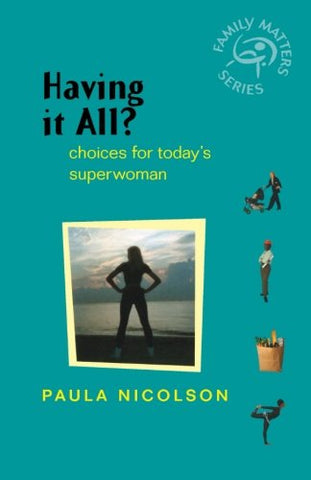 Having It All?: Choices for Today's Superwoman (Family Matters)