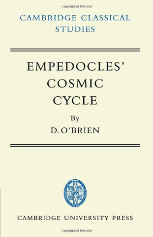 Empedocles' Cosmic Cycle: A Reconstruction from the Fragments and Secondary Sources (Cambridge Classical Studies)