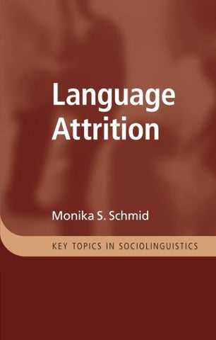 Language Attrition (Key Topics in Sociolinguistics)