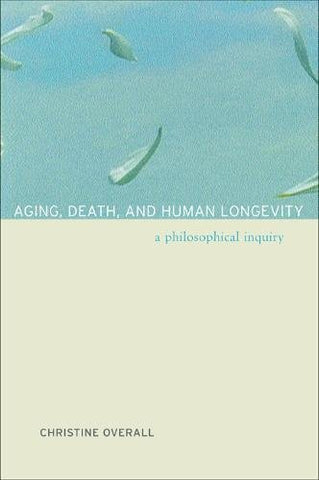 Aging, Death, and Human Longevity: A Philosophical Inquiry