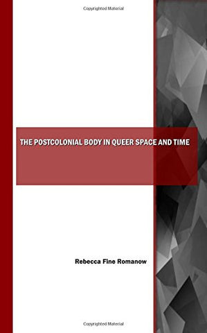 The Postcolonial Body in Queer Space and Time