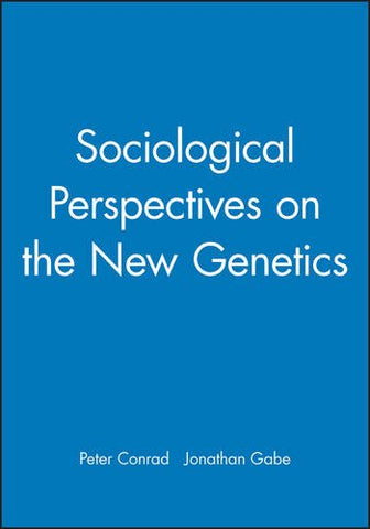 Sociological Perspectives on the New Genetics (Sociology of Health and Illness Monographs)