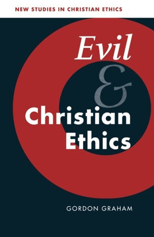 Evil and Christian Ethics (New Studies in Christian Ethics)
