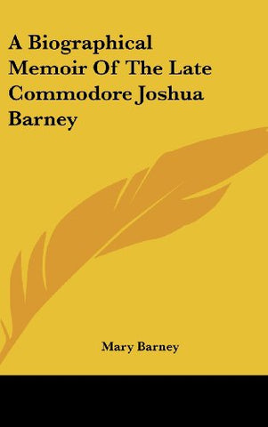 A Biographical Memoir Of The Late Commodore Joshua Barney