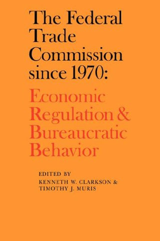 The Federal Trade Commission since 1970: Economic Regulation and Bureaucratic Behavior