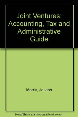 Joint Ventures: An Accounting, Tax, and Administrative Guide