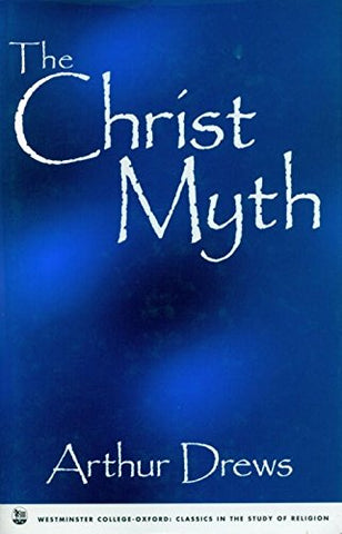 The Christ Myth (Westminster College-Oxford Classics in the Study of Religion)