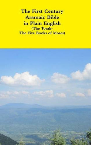 The First Century Aramaic Bible in Plain English (The Torah-The Five Books of Moses)