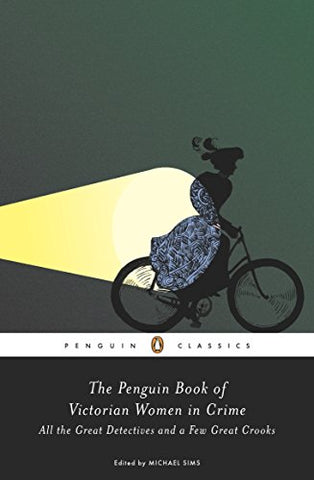 The Penguin Book of Victorian Women in Crime: Forgotten Cops and Private Eyes from the Time of Sherlock Holmes (Penguin Classics)