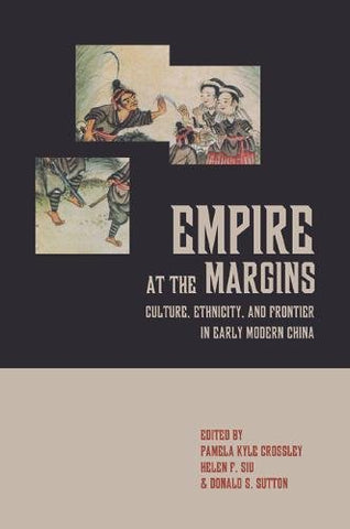 Empire at the Margins: Culture, Ethnicity, and Frontier in Early Modern China (Studies on China)