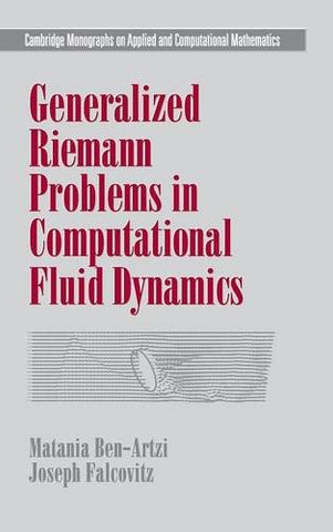 Generalized Riemann Problems in Computational Fluid Dynamics (Cambridge Monographs on Applied and Computational Mathematics)