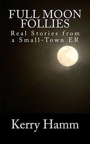 Full Moon Follies: Real Stories from a Small-Town ER (Volume 5)