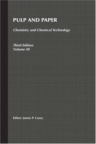 Pulp and Paper: Chemistry and Chemical Technology, Volume 3 (Pulp & Paper Vol. 3)