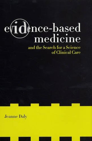 Evidence-Based Medicine and the Search for a Science of Clinical Care (California/Milbank Books on Health and the Public)