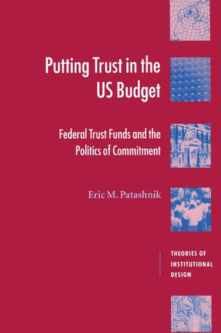 Putting Trust in the US Budget: Federal Trust Funds and the Politics of Commitment (Theories of Institutional Design)
