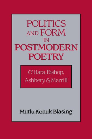 Politics and Form in Postmodern Poetry: O'Hara, Bishop, Ashbery, and Merrill (Cambridge Studies in American Literature and Culture)