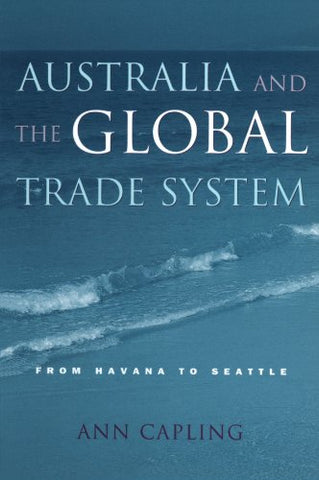 Australia and the Global Trade System: From Havana to Seattle