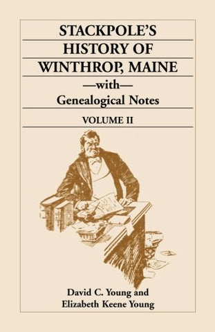 Stackpole's History of Winthrop, Maine, with Genealogical Notes: VOLUME 2