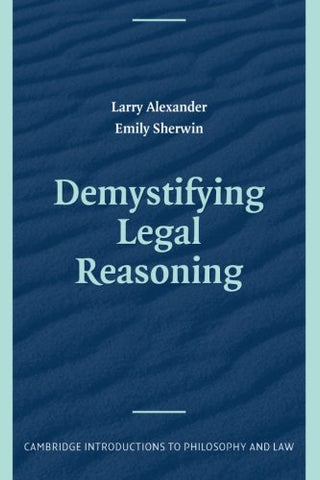 Demystifying Legal Reasoning (Cambridge Introductions to Philosophy and Law)