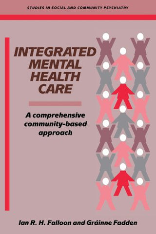 Integrated Mental Health Care: A Comprehensive, Community-Based Approach (Studies in Social and Community Psychiatry)
