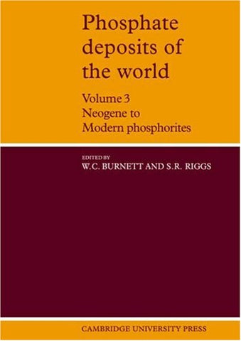 Phosphate Deposits of the World: Volume 3, Neogene to Modern Phosphorites (Cambridge Earth Science Series) (v. 3)