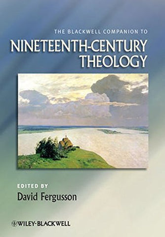 The Blackwell Companion to Nineteenth-Century Theology (Blackwell Companions to Religion)