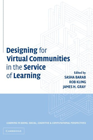 Designing for Virtual Communities in the Service of Learning (Learning in Doing: Social, Cognitive and Computational Perspectives)