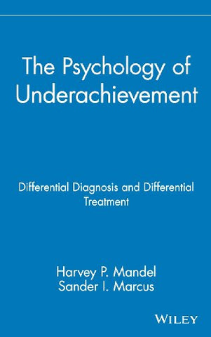 The Psychology of Underachievement: Differential Diagnosis and Differential Treatment (Wiley Series on Personality Processes)