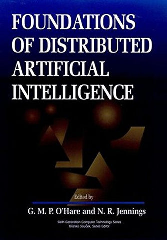 Foundations of Distributed Artificial Intelligence (Sixth Generation Computer Technologies)