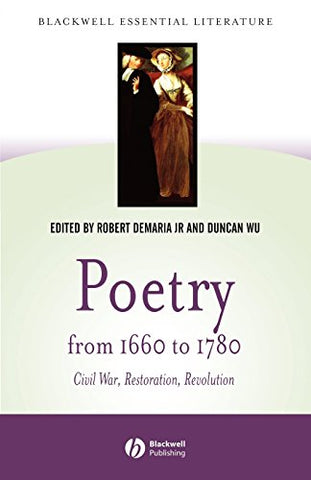 Poetry from 1660 to 1780: Civil War, Restoration, Revolution (Blackwell Essential Literature)
