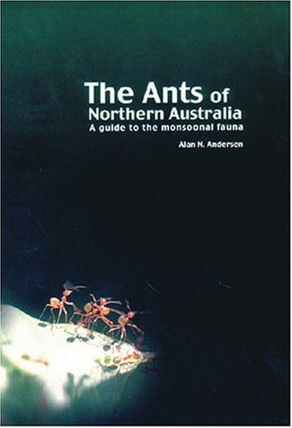 Ants of Northern Australia: A Guide to the Monsoonal Fauna