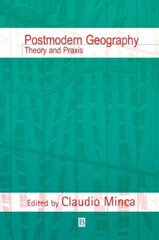 Postmodern Geography: Theory and Praxis