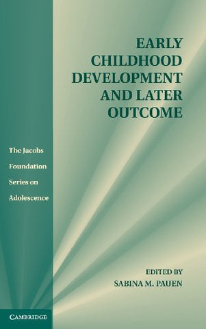 Early Childhood Development and Later Outcome (The Jacobs Foundation Series on Adolescence)