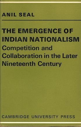 The Emergence of Indian Nationalism: Competition and Collaboration in the Later Nineteenth Century (Cambridge Papers in Social Anthropology,)