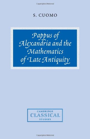 Pappus of Alexandria and the Mathematics of Late Antiquity (Cambridge Classical Studies)