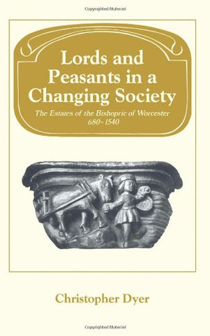 Lords and Peasants in a Changing Society: The Estates of the Bishopric of Worcester, 680-1540 (Past and Present Publications)