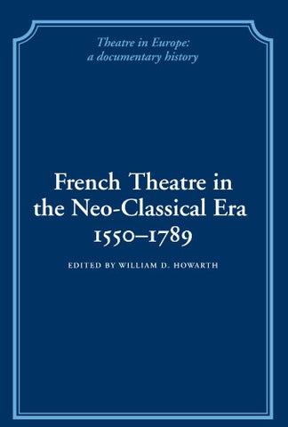 French Theatre in the Neo-classical Era, 1550-1789 (Theatre in Europe: A Documentary History)