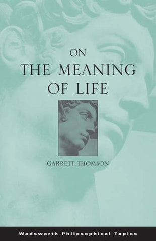 On the Meaning of Life (Wadsworth Philosophical Topics)
