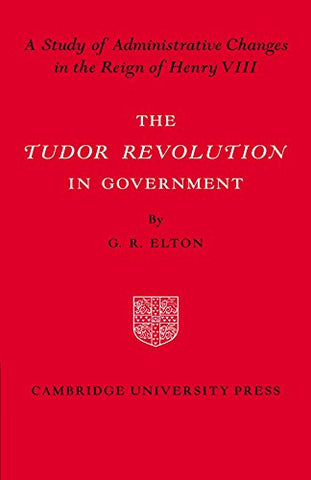 The Tudor Revolution in Government: Administrative Changes in the Reign of Henry VIII