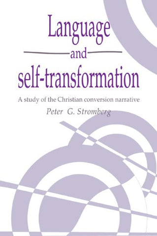 Language and Self-Transformation: A Study of the Christian Conversion Narrative (Publications of the Society for Psychological Anthropology)