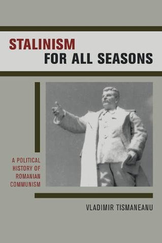 Stalinism for All Seasons: A Political History of Romanian Communism (Society and Culture in East-Central Europe)