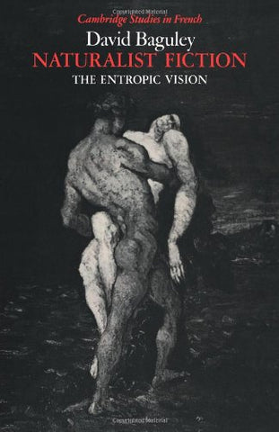 Naturalist Fiction: The Entropic Vision (Cambridge Studies in French)