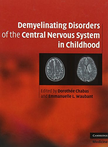 Demyelinating Disorders of the Central Nervous System in Childhood (Cambridge Medicine (Hardcover))