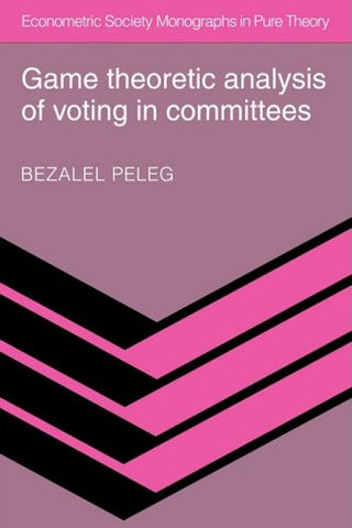 Game Theoretic Analysis of Voting in Committees (Econometric Society Monographs in Pure Theory)