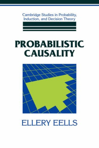 Probabilistic Causality (Cambridge Studies in Probability, Induction and Decision Theory)
