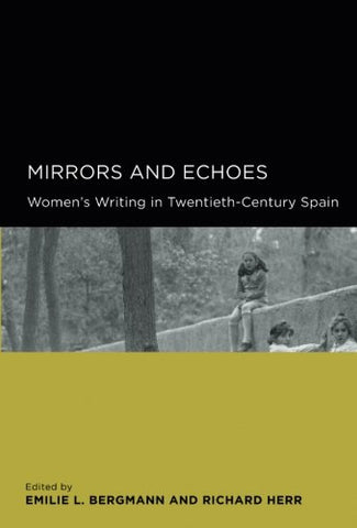 Mirrors and Echoes: Womens Writing in Twentieth-Century Spain (Global, Area, and International Archive)