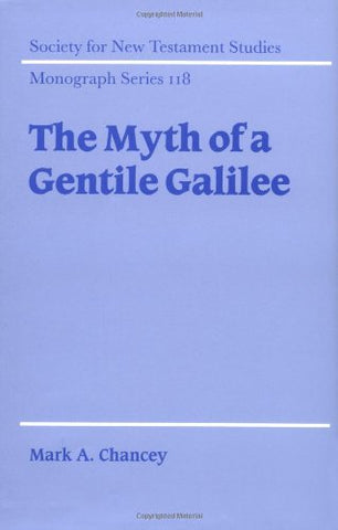 The Myth of a Gentile Galilee (Society for New Testament Studies Monograph Series)
